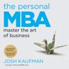 Josh Kaufman - The Personal MBA: Master the Art of Business (Unabridged) artwork