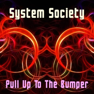 System Society - Pull up to the Bumper (Radio Edit)