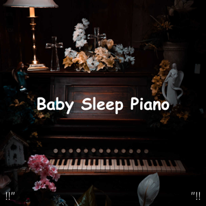 "Sleep Baby Sleep & Baby Lullaby - !!"" Baby Sleep Piano ""!!"