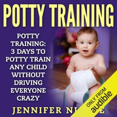 Potty Training: 3 Days to Potty Train Any Child Without Driving Everyone Crazy (Unabridged)