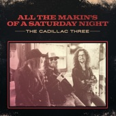 The Cadillac Three - All The Makin's Of A Saturday Night