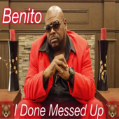 I Done Messed Up - Benito