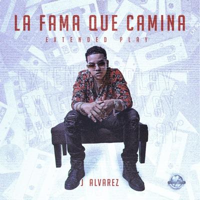 La Fama Que Camina Extended Play - EP - J Alvarez