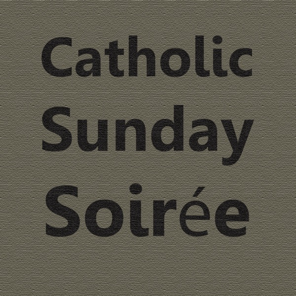 Catholic Sunday Soirée (swäˈrā) Podcast