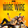 Bebe Cool - Wire Wire artwork