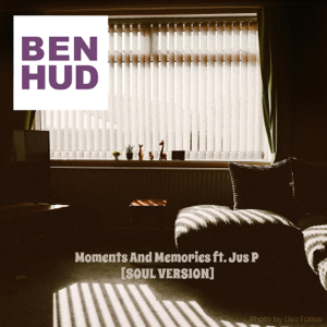 Ben Hud - Moments and Memories feat. Jus' P [Soul Version]