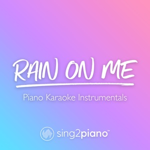 Sing2Piano - Rain on Me (Lower Key) [Originally Performed by Lady Gaga & Ariana Grande]