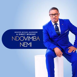 Minister Michael Mahendere & Direct Worship - Ndovimba Nemi