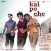 Kai Po Che (Original Motion Picture Soundtrack) - Single