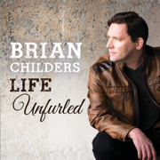 Life Unfurled - Brian Childers - Brian Childers