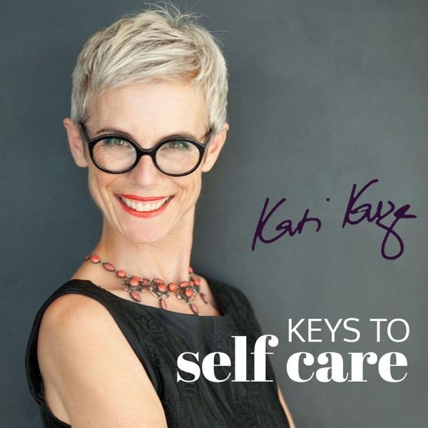 Keys to Self Care with Kati Kasza