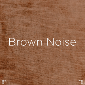 "White Noise Baby Sleep & White Noise For Babies - !!"" Brown Noise ""!!"