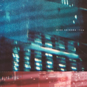 MIKE SHINODA - Fine Chords and Lyrics