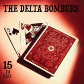 The Delta Bombers - 15 to Life