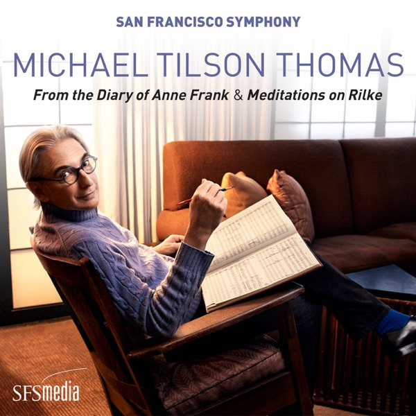 Michael Tilson Thomas & San Francisco Symphony - Tilson Thomas: From the Diary of Anne Frank & Meditations on Rilke