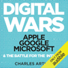 Charles Arthur - Digital Wars: Apple, Google, Microsoft, and the Battle for the Internet (Unabridged)  artwork