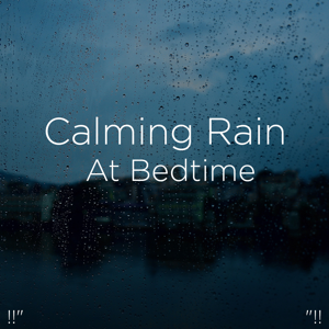 "Rain Sounds & Rain for Deep Sleep - !!"" Calming Rain at Bedtime ""!!"