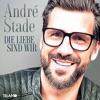 André Stade - Die Liebe sind wir