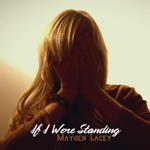 Maygen Lacey - If I Were Standing