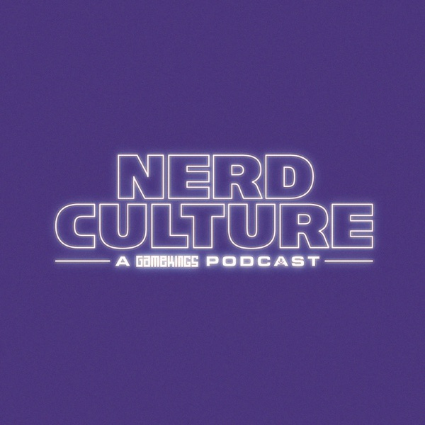 Nerd Culture - A Gamekings Podcast