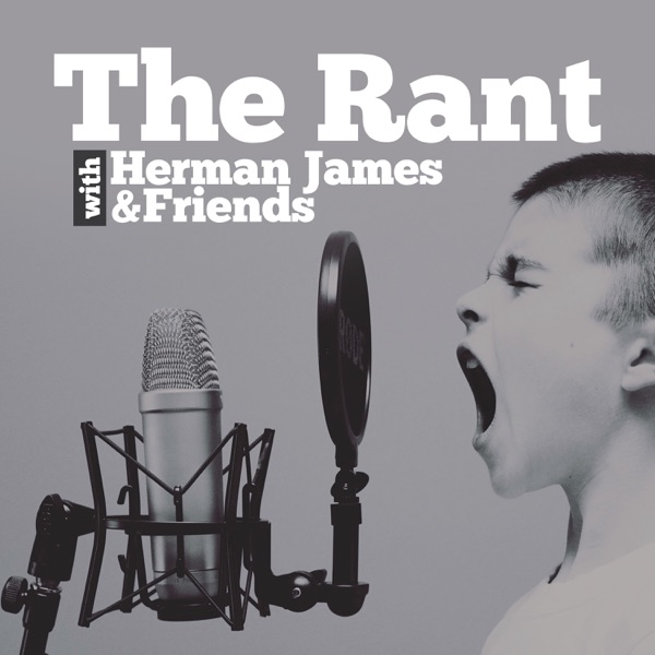 The Rant With Herman James & Friends