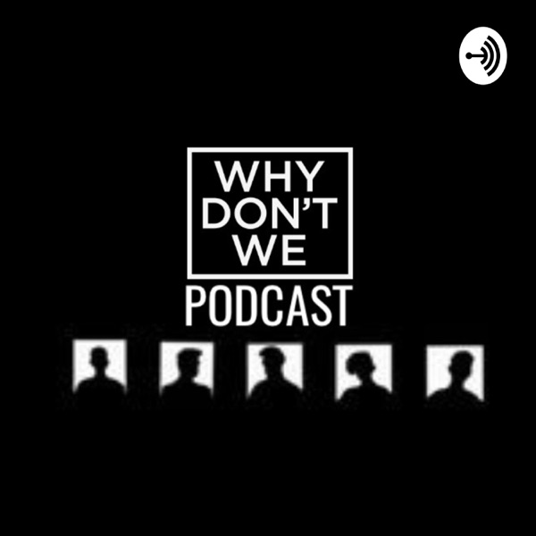 Why Don't We Podcast?