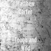 Matthew Carter - Tough and Wild  artwork