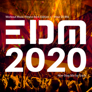 Tosch - EDM 2020: Workout Music Fitness Burn Edition (+ 1 Hour DJ Mix)
