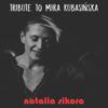 Tribute To Mira Kubasińska - Natalia Sikora