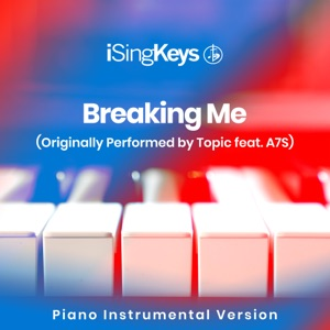 iSingKeys - Breaking Me (Higher Key - Originally Performed by Topic feat. A7S)