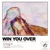Whethan & Bearson feat. SOAK - Win You Over