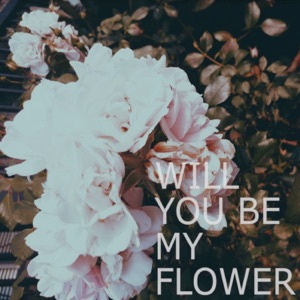 Will You Be My Flower