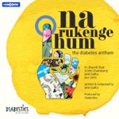 Na Rukenge Hum (feat. Bhumik Shah, Srishti Chakraborty, Jatin Sadhu & Jazz Sethi) [The Diabetes Anthem] - Diabesties