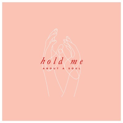 Hold Me - Single - About A Soul