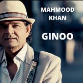 Ginoo  Mahmood Khan - Mahmood Khan