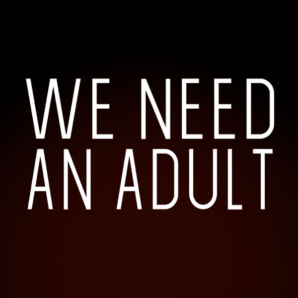 We Need An Adult