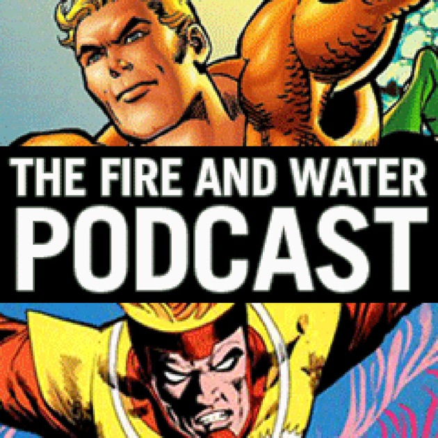 Aquaman and Firestorm: The Fire and Water Podcast de Rob Kelly and