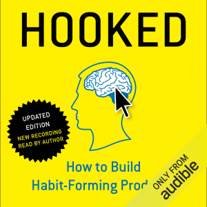 Hooked: How to Build Habit-Forming Products (Unabridged)