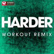 Harder (Extended Workout Remix) - Power Music Workout - Power Music Workout