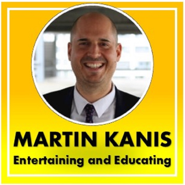 Martin Kanis Entertaining and Educating Podcast