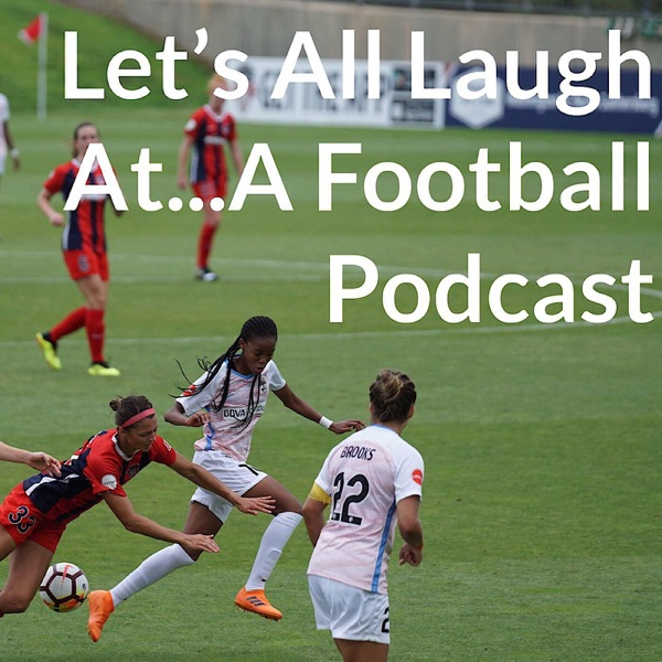 Let's All Laugh At...A Football Podcast