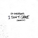 I Don't Care (Acoustic) - Ed Sheeran