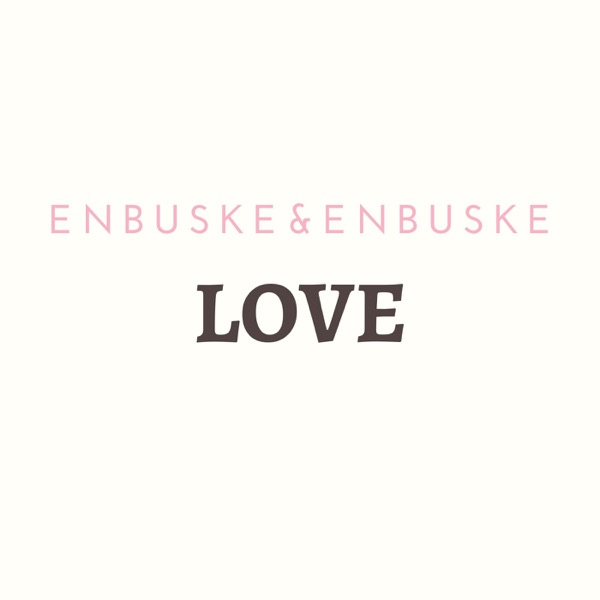 Enbuske&Enbuske Love