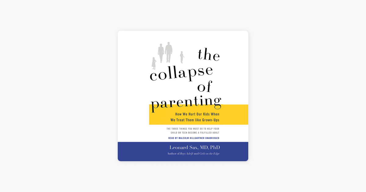 Read This Collapse Of Parenting Why Its >> The Collapse Of Parenting How We Hurt Our Kids When We Treat Them