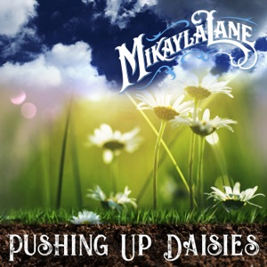 Mikayla Lane - Pushing up Daisies