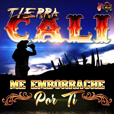 Me Emborrache Por Ti - Single - Tierra Cali