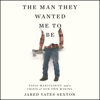Jared Yates Sexton - The Man They Wanted Me to Be: Toxic Masculinity and a Crisis of Our Own Making artwork