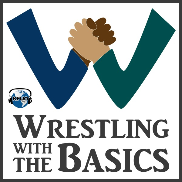 Wrestling With the Basics from KFUO Radio