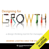 Jeanne Liedtka & Tim Ogilvie - Designing for Growth: A Design Thinking Tool Kit for Managers (Unabridged) artwork