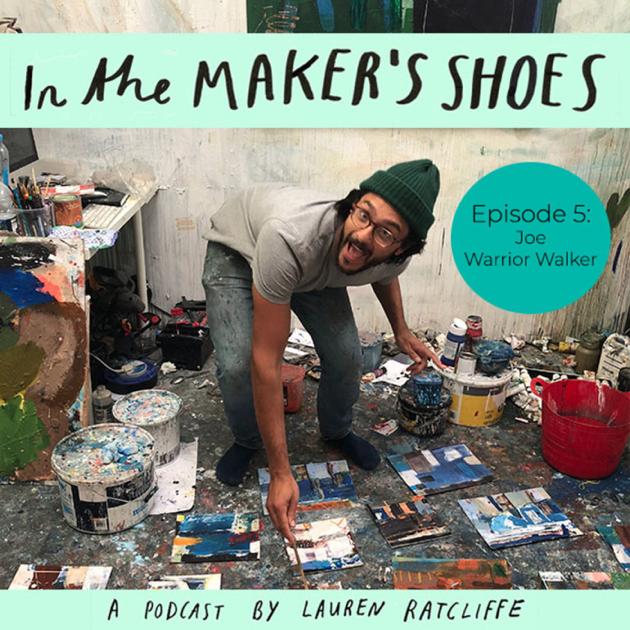 In The Maker's Shoes: Episode 5: Joe Warrior Walker on Apple Podcasts